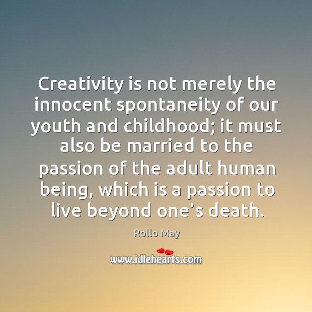 Creativity is not merely the innocent spontaneity of our youth and childhood; Image