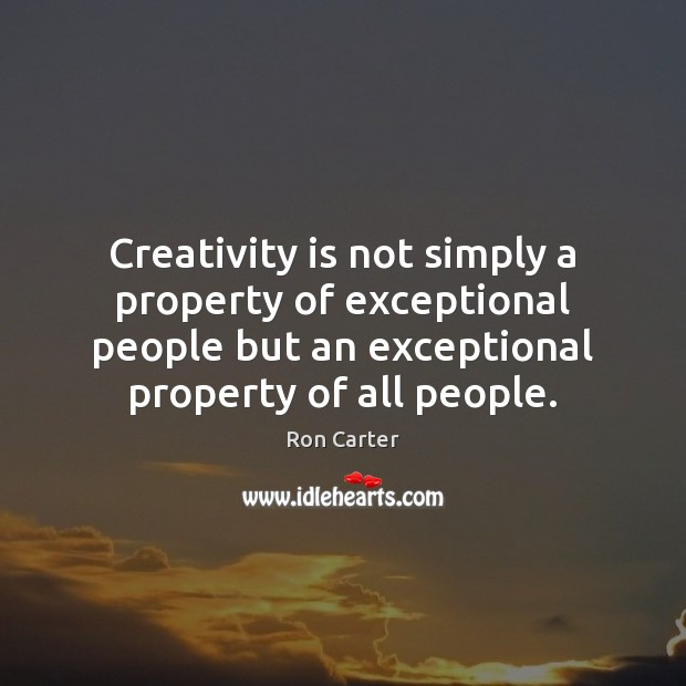 Creativity is not simply a property of exceptional people but an exceptional Image