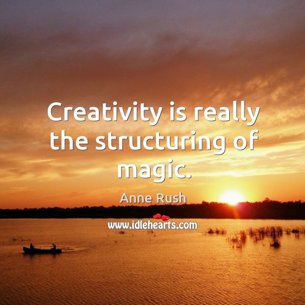 Image, Creativity is really the structuring of magic.