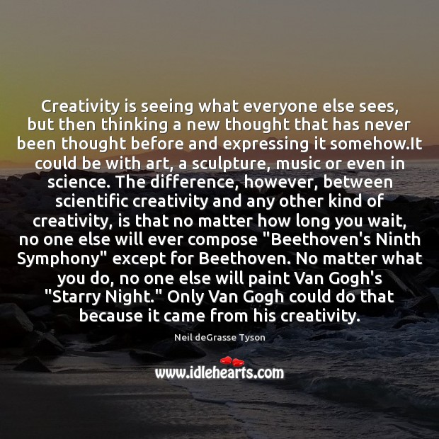 Creativity is seeing what everyone else sees, but then thinking a new Image