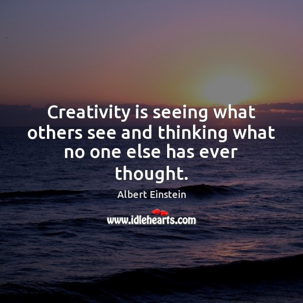 Image, Creativity is seeing what others see and thinking what no one else has ever thought.