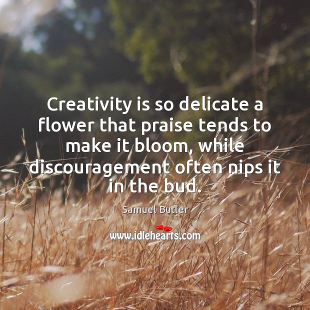 Creativity is so delicate a flower that praise tends to make it Flowers Quotes Image