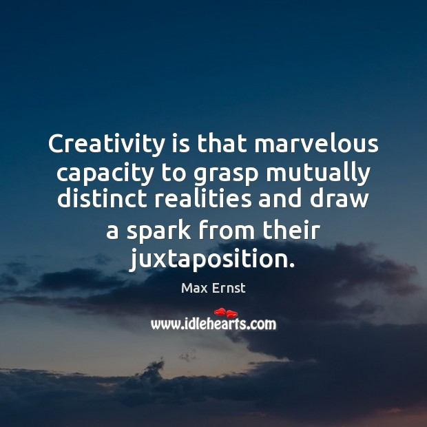 Creativity is that marvelous capacity to grasp mutually distinct realities and draw Image