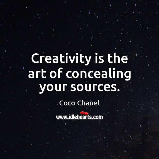 Creativity is the art of concealing your sources. Coco Chanel Picture Quote