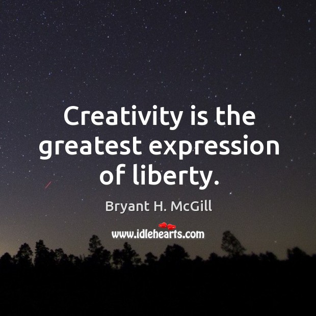 Creativity is the greatest expression of liberty. Image
