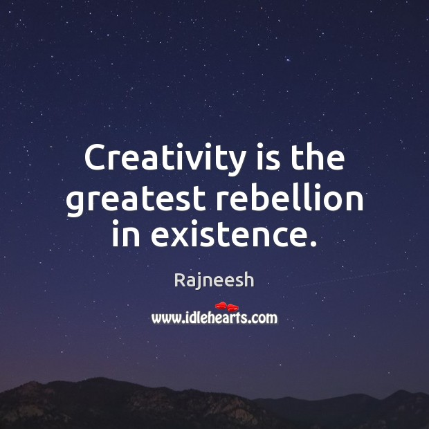 Image, Creativity is the greatest rebellion in existence.