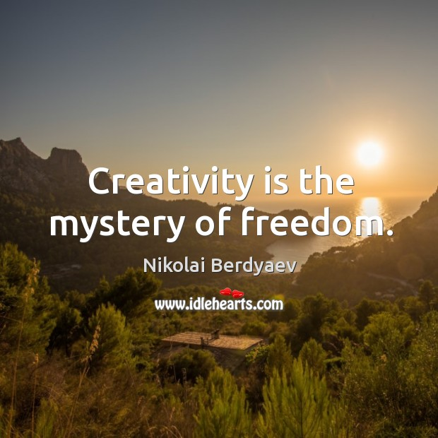 Creativity is the mystery of freedom. Image
