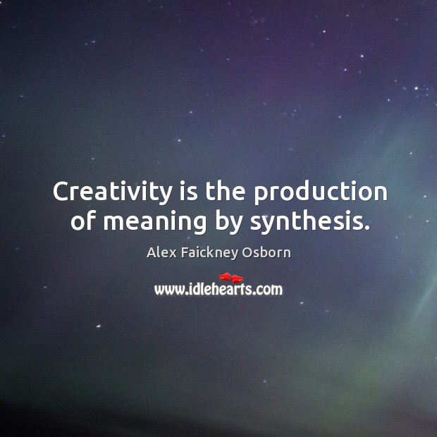 Image, Creativity is the production of meaning by synthesis.