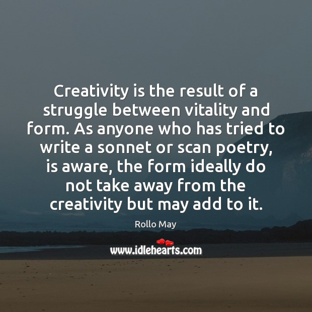Creativity is the result of a struggle between vitality and form. As Rollo May Picture Quote