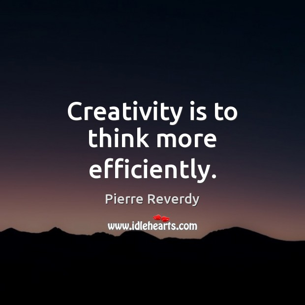 Creativity is to think more efficiently. Image