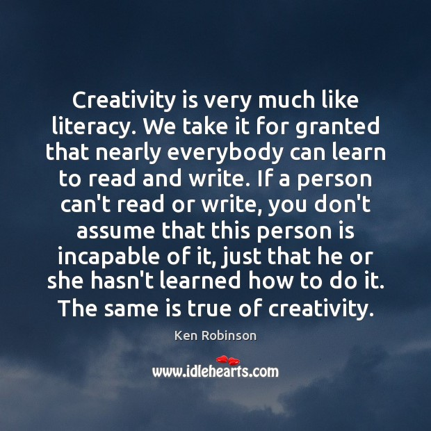 Creativity is very much like literacy. We take it for granted that Image
