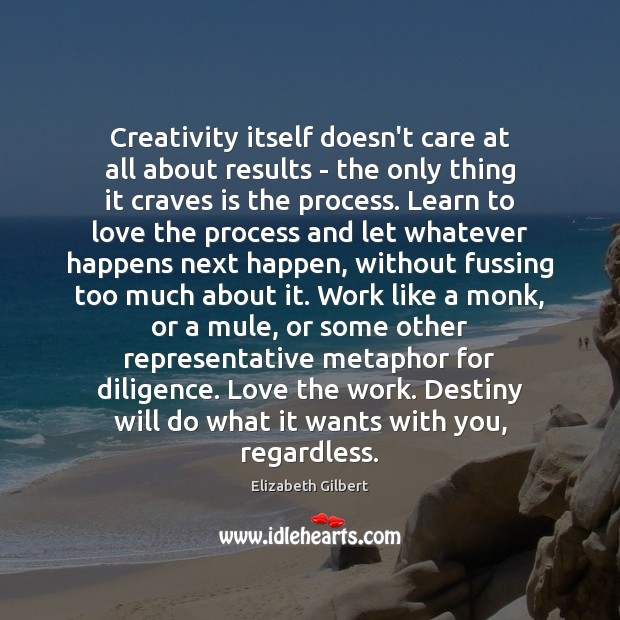 Creativity itself doesn't care at all about results – the only thing Image