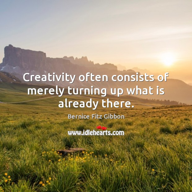 Image, Creativity often consists of merely turning up what is already there.