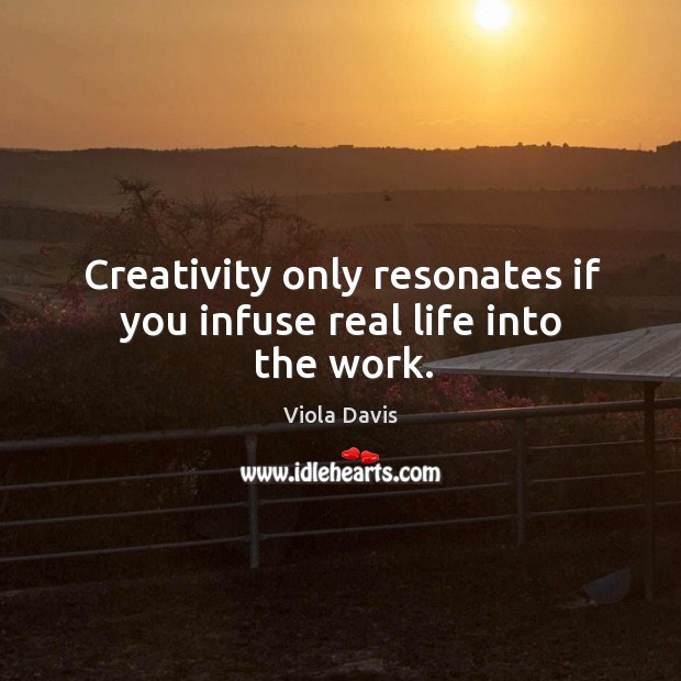 Image, Creativity only resonates if you infuse real life into the work.