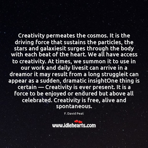 Creativity permeates the cosmos. It is the driving force that sustains the Image
