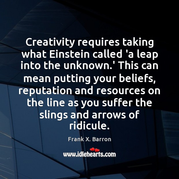 Creativity requires taking what Einstein called 'a leap into the unknown.' Image