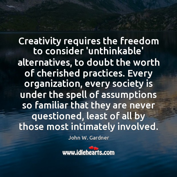 Creativity requires the freedom to consider 'unthinkable