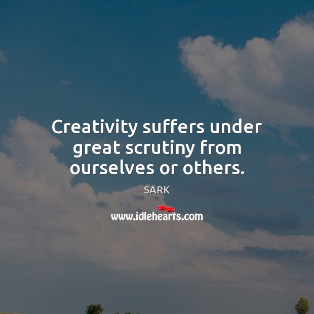 Creativity suffers under great scrutiny from ourselves or others. Image