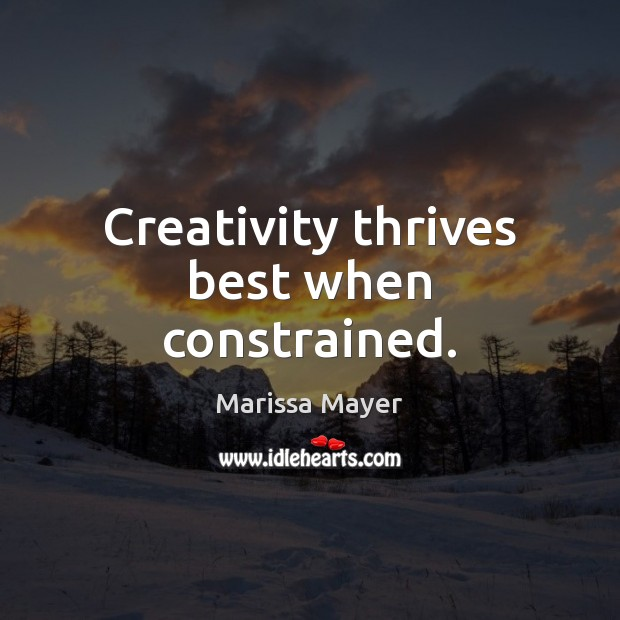 Creativity thrives best when constrained. Marissa Mayer Picture Quote