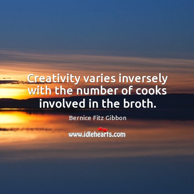 Image, Creativity varies inversely with the number of cooks involved in the broth.
