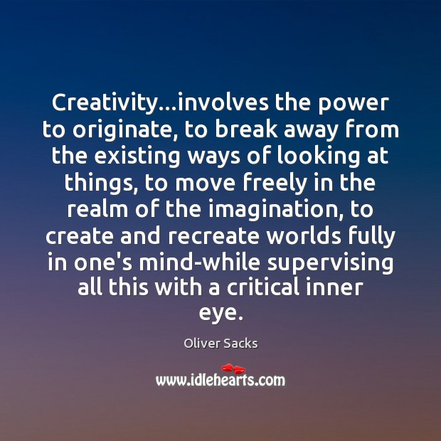 Creativity…involves the power to originate, to break away from the existing Oliver Sacks Picture Quote