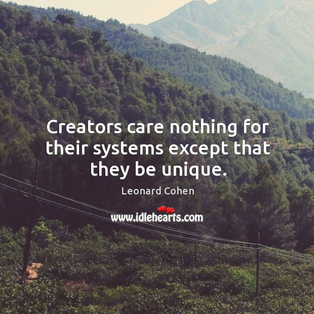 Creators care nothing for their systems except that they be unique. Image