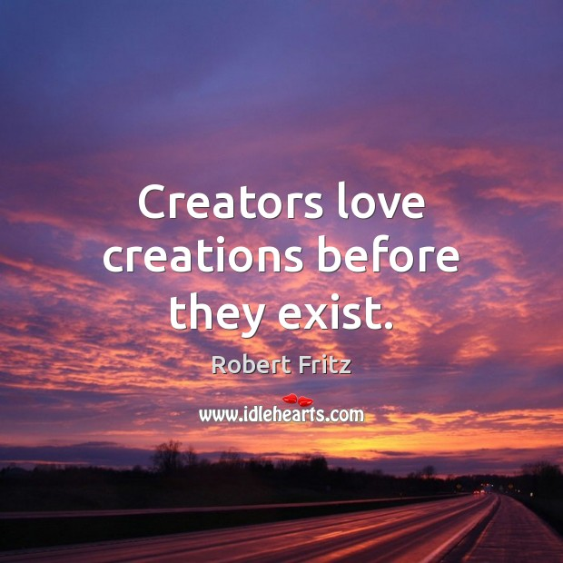 Creators love creations before they exist. Image