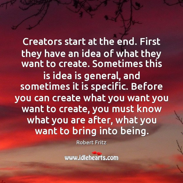 Creators start at the end. First they have an idea of what Image