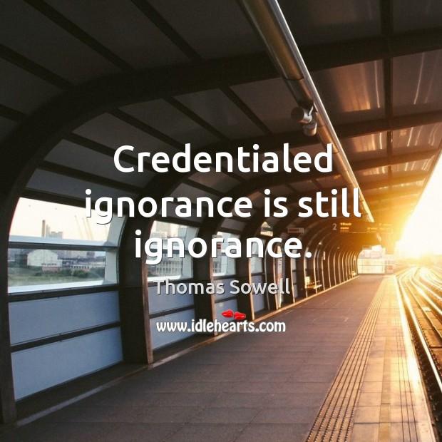 Image, Credentialed ignorance is still ignorance.