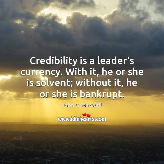 Image about Credibility is a leader's currency. With it, he or she is solvent;