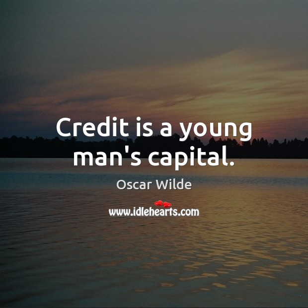Credit is a young man's capital. Oscar Wilde Picture Quote