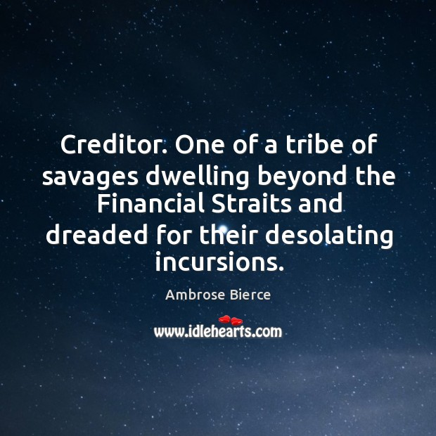 Image, Creditor. One of a tribe of savages dwelling beyond the Financial Straits