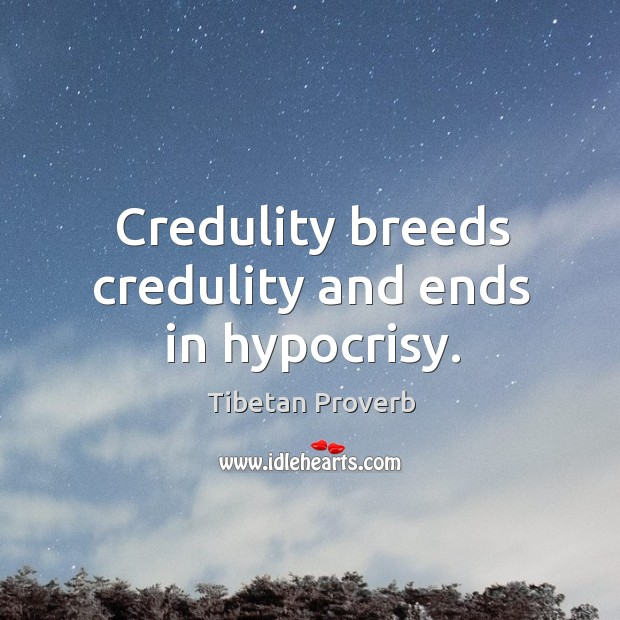 Credulity breeds credulity and ends in hypocrisy. Tibetan Proverbs Image