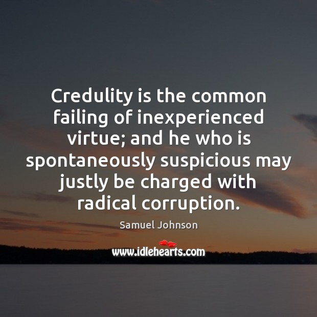 Image, Credulity is the common failing of inexperienced virtue; and he who is