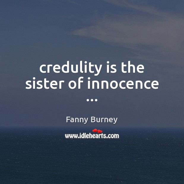 Credulity is the sister of innocence … Fanny Burney Picture Quote