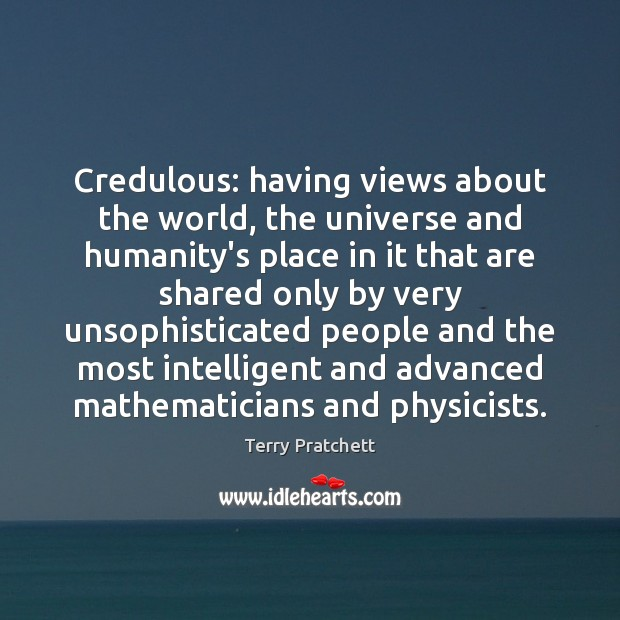Credulous: having views about the world, the universe and humanity's place in Image