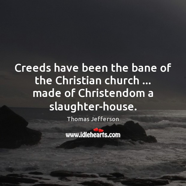 Creeds have been the bane of the Christian church … made of Christendom Image