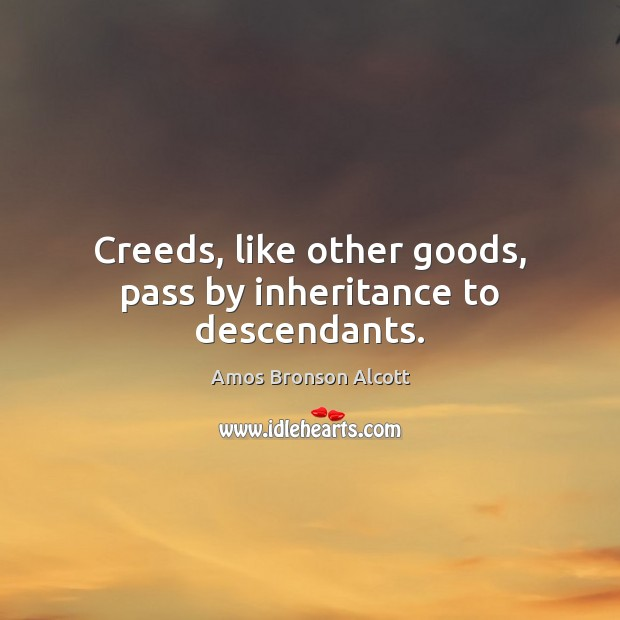 Image, Creeds, like other goods, pass by inheritance to descendants.