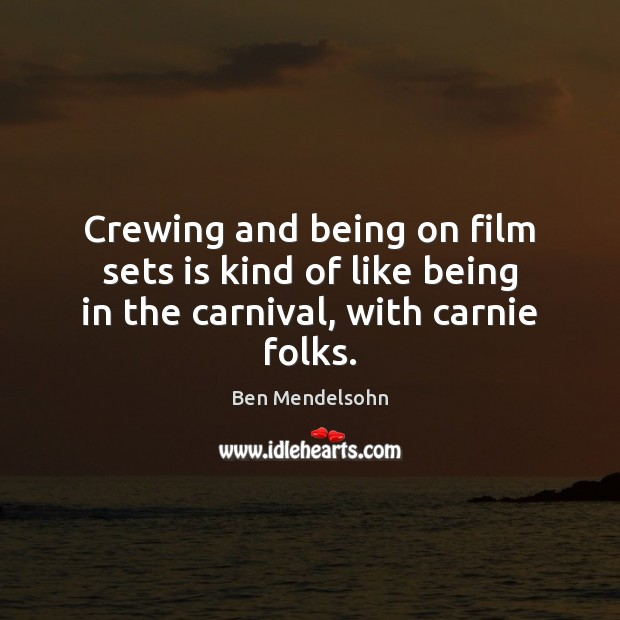 Image, Crewing and being on film sets is kind of like being in the carnival, with carnie folks.