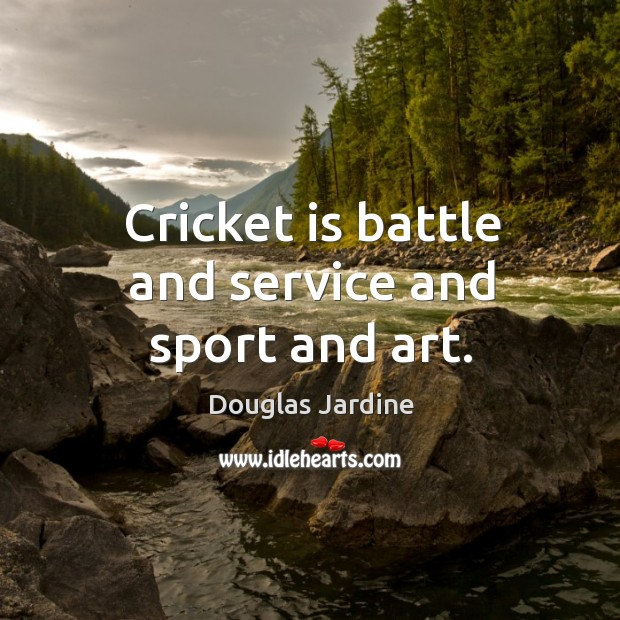 Cricket is battle and service and sport and art. Image
