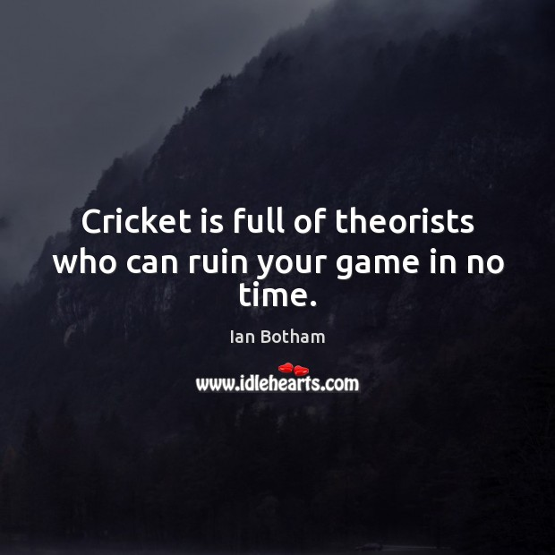 Ian Botham Picture Quote image saying: Cricket is full of theorists who can ruin your game in no time.