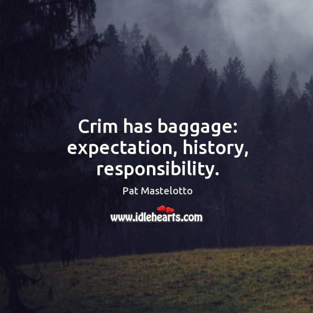 Crim has baggage: expectation, history, responsibility. Image