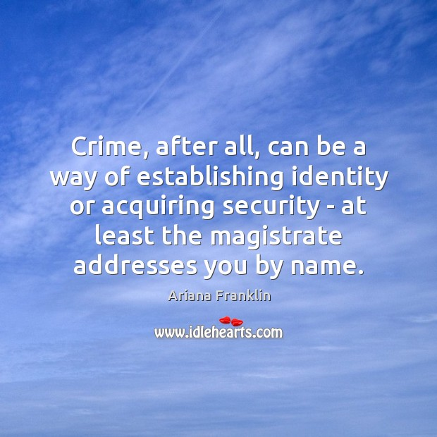 Image, Crime, after all, can be a way of establishing identity or acquiring