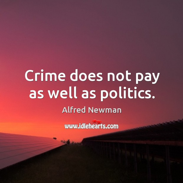 Image, Crime does not pay as well as politics.