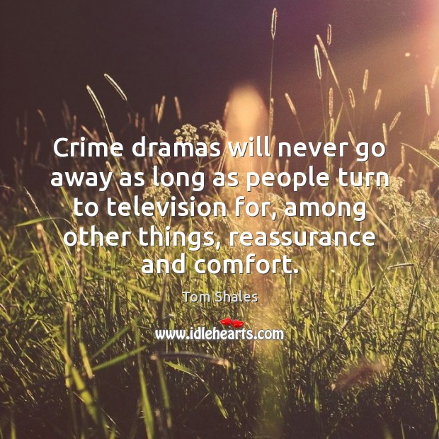 Crime dramas will never go away as long as people turn to Tom Shales Picture Quote