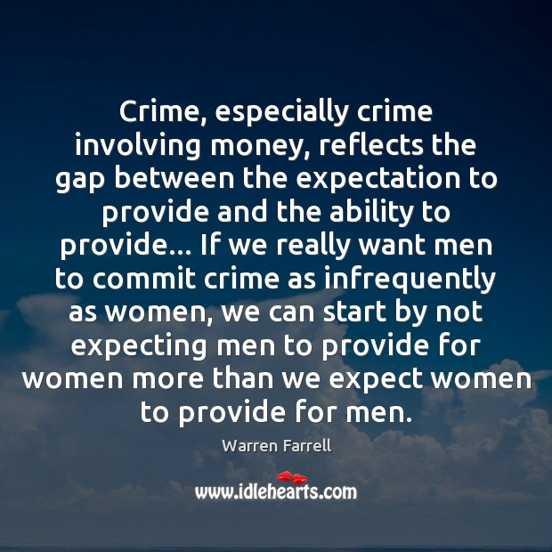Crime, especially crime involving money, reflects the gap between the expectation to Ability Quotes Image