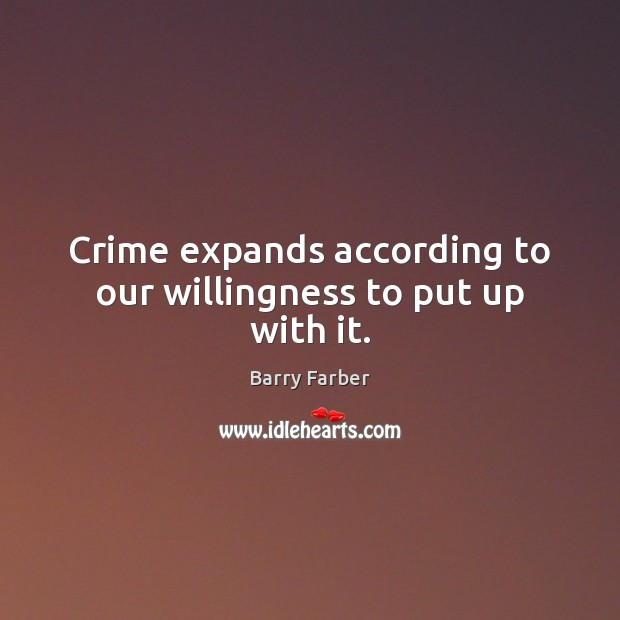 Crime expands according to our willingness to put up with it. Image