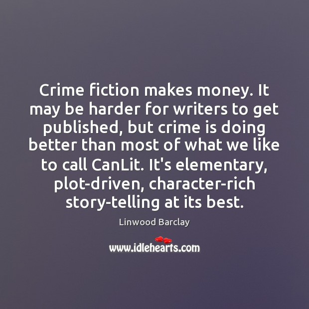 Crime fiction makes money. It may be harder for writers to get Crime Quotes Image