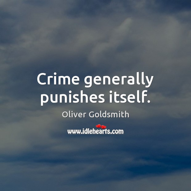 Crime generally punishes itself. Oliver Goldsmith Picture Quote