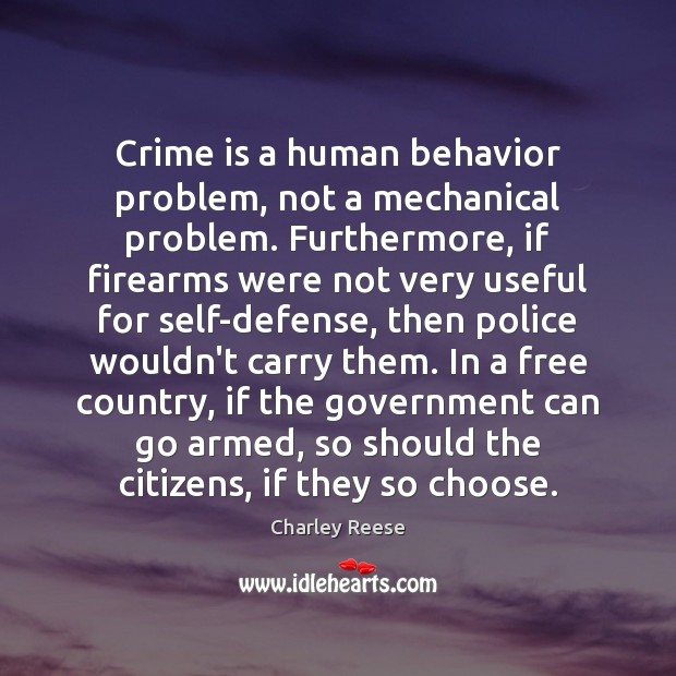 Crime is a human behavior problem, not a mechanical problem. Furthermore, if Charley Reese Picture Quote